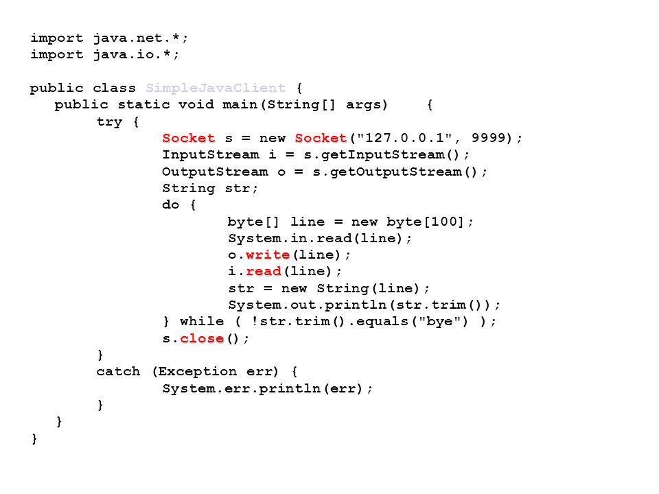 import java.net.*;import java.io.*; public class SimpleJavaClient { public static void main(String[] args) {